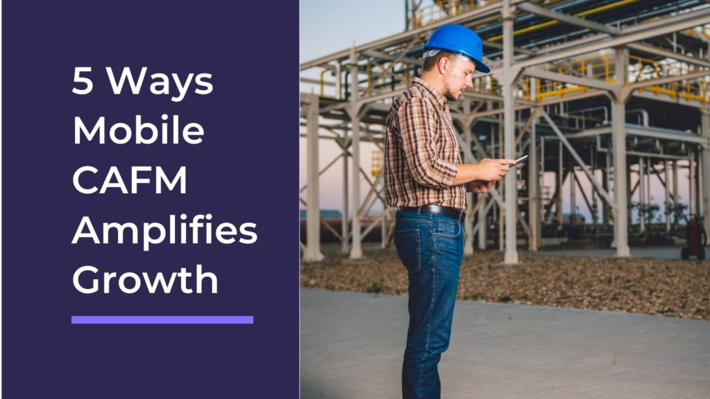 How-Mobile-CAFM-Software-Amplifies-Your-Growth-